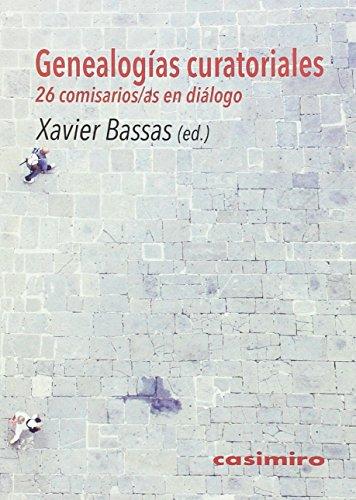 Genealogías curatoriales: 26 comisarios/as en diálogo por Xavier Bassas Vila