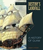 Destiny's Landfall: A History of Guam, Revised Edition by Robert F. Rogers (2011-06-30)