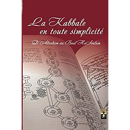 La Kabbale en toute Simplicité: D'Abraham Au Baal Hasoulam