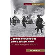 Combat and Genocide on the Eastern Front: The German Infantry's War, 1941–1944 (Cambridge Military Histories)