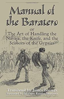 Manual Of The Baratero: The Art of Handling the Navaja, the Knife, and the Scissors of the Gypsies par [Loriega, James, Martinez, Ramon]