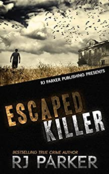 Escaped Killer: True Story of Serial Killer Allan Legere (English Edition) par [Parker, RJ]