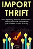IMPORT & THRIFT: Start Importing Products from China & Selling Thrift Store Items Online  (2 Ecommerce Book Bundle)