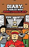 Diary of a Roblox Noob: Work at a Pizza Place (Roblox Book)