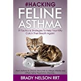 Asthma Cats | Hacking Feline Asthma - 19 Tactics To Help Your Kitty Catch Their Breath Again | Chronic Bronchitis, Allergic Rhinitis & Other Cat or Kitten ... Disease Treatment... (English Edition)