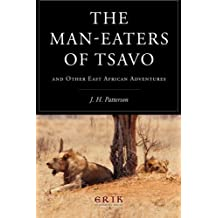 The Man-eaters of Tsavo: and Other East African Adventures by J. H. Patterson (2016-04-24)
