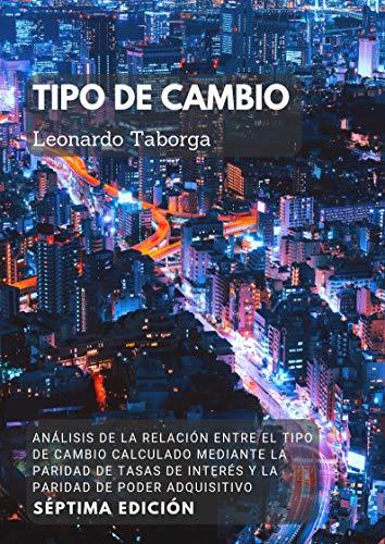 Análisis de la Relación entre el Tipo de Cambio boliviano/dólar americano, calculado mediante la Paridad de Tasas de Interés, y el correspondiente a la Paridad de Poder Adquisitivo.: Tesis Bolivia por Leonardo Gabriel Taborga Jironda