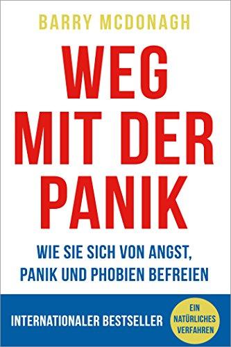Weg Mit Der Panik: Wie Sie sich von Angst und Panik befreien