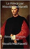 Le Prince par Niccolo Machiavelli - Édition en Français - Annoté: Édition en Français - Annoté