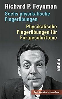 Sechs physikalische Fingerübungen • Physikalische Fingerübungen für Fortgeschrittene: Zwei Bestseller in einem Band (German Edition) by [Feynman, Richard P.]
