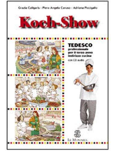 Kock show. Tedesco professionale. Per il 3 degli Ist. professionali alberghieri indirizzo cucina