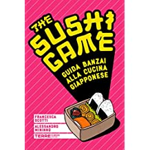 The Sushi Game: Guida banzai alla cucina giapponese (Guide. Sapori)
