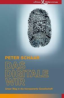Das digitale Wir: Unser Weg in die transparente Gesellschaft von [Schaar, Peter]