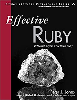 Effective Ruby: 48 Specific Ways to Write Better Ruby (Effective Software Development Series) by [Jones, Peter J.]