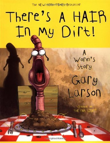 There's a Hair in My Dirt!: A Worm's Story by Gary Larson (15-Jul-2010) Paperback