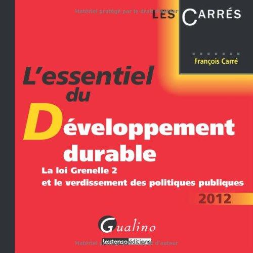 L'essentiel du développement durable : La loi grenelle 2 et le verdissement des politiques publiques