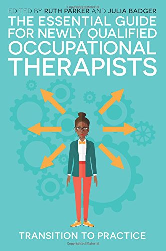 The Essential Guide for Newly Qualified Occupational Therapists: Transition to Practice