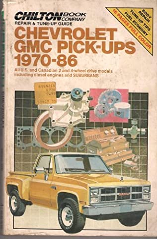 Chilton's Repair & Tune-Up Guide Chevrolet Gmc Pick-Ups 1970-86: All U. S. and Canadian 2 and 4-Wheel Drive Modles Including Diesel Engines and Suburbans (Chilton's Repair Manual (Model Specific)) by Chilton Book Company