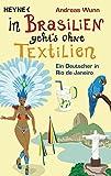 In Brasilien geht`s ohne Textilien: Ein Deutscher in Rio de Janeiro - Andreas Wunn
