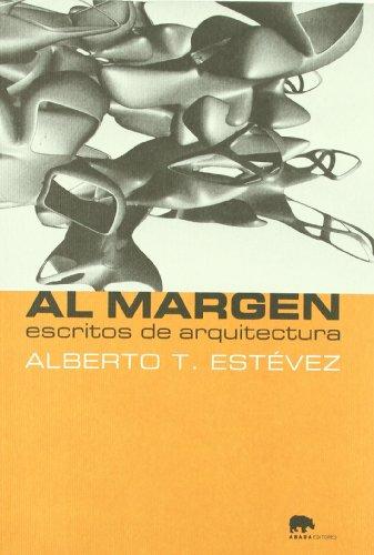 Descargar Libro Libro Al Margen Escritos De Arquitectur (Lecturas de arquitectura) de Alberto T. Estévez