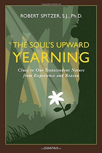 The Soul's Upward Yearning: Clues to Our Transcendent Nature from Experience and Reason (Happiness, Suffering, and Transcendence) by Robert J. Spitzer (2015-10-30)