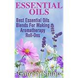 Essential Oils: Best Essential Oils Blends for Making Aromatherapy Roll-ons (English Edition)