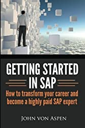 Getting started in SAP: How to transform your career and become a highly paid SAP expert by John von Aspen (2014-03-28)