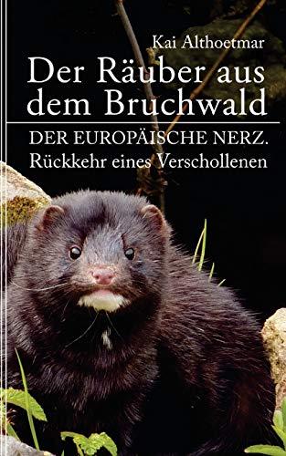 Der Räuber aus dem Bruchwald: Der Europäische Nerz. Rückkehr eines Verschollenen. (Reihe