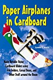 Paper Airplanes in Cardboard: Make Durable Flying Cardboard Gliders using File Folders, Cereal Boxes, and Other Stuff around the House (English Edition)