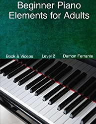 Beginner Piano Elements for Adults:: Teach Yourself to Play Piano, Step-By-Step Guide to Get You Started, Level 2 (Book & Streaming Videos)