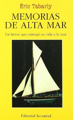 Memorias de alta mar (EN EL MAR Y LA MONTAÑA) por Eric Tabarly