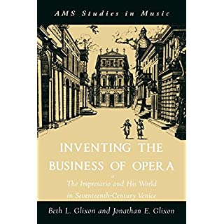 Inventing the Business of Opera: The Impresario and His World in Seventeenth-Century Venice (AMS Studies in Music)
