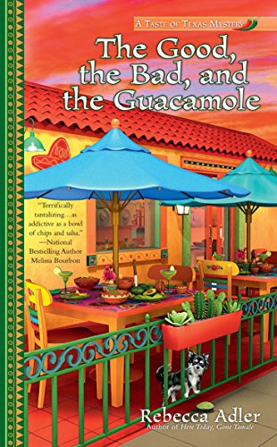 The Good, the Bad and the Guacamole (A Taste of Texas Mystery, Band 2) (Chihuahua-taste)
