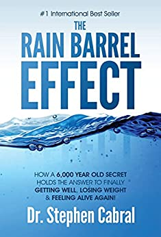 The Rain Barrel Effect: How A 6,000 Year Old Answer Holds The Secret To Finally Getting Well, Losing Weight & Feeling Alive Again! por Stephen Cabral epub