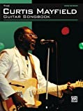 The Curtis Mayfield Guitar Songbook (Guitar Tab) by Curtis Mayfield (2010-06-01)