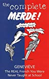 Cover of: The Complete Merde: The Real French You Were Never Taught at School | Geneviève
