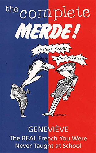 The Complete Merde: The Real French You Were Never Taught at School por Geneviève