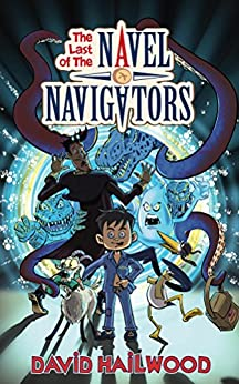 The Last Of The Navel Navigators: A hilarious fantasy adventure book for children age 9-12 by [Hailwood, David]