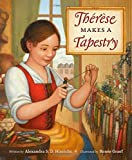 Th??r??se Makes a Tapestry by Alexandra S.D. Hinrichs (2016-03-08)