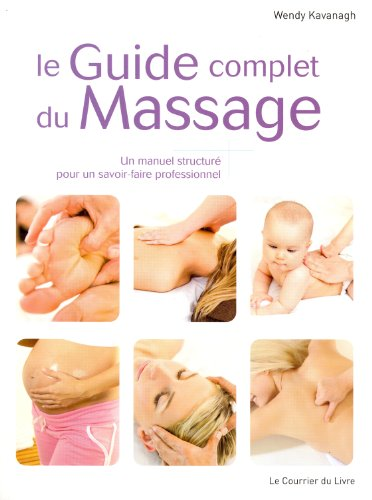 Le Guide complet du Massage : Un manuel structur pour un savoir-faire professionnel