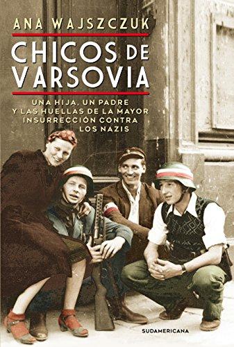 Chicos de Varsovia: Una hija, un padre y las huellas de la mayor insurrección contra los nazis