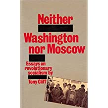 Neither Washington Nor Moscow: Essays on Revolutionary Socialism