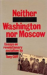 Neither Washington Nor Moscow: Essays on Revolutionary Socialism