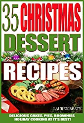 35 Christmas Dessert Recipes: Delicious Cakes, Pies, Brownies, Holiday Cooking At It's Best! (English Edition)