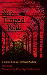 Sky Tinged Red: A Chronicle of Two and a Half Years in Auschwitz