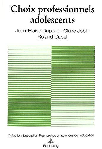 Choix Professionnels Adolescents: Etude Longitudinale a la Fin de La Scolarite Secondaire par Jean-Blaise DuPont