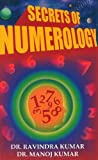 Secrets Of Numerology: A Complete Guide For The Layman To Know The Past, Present, amp Future