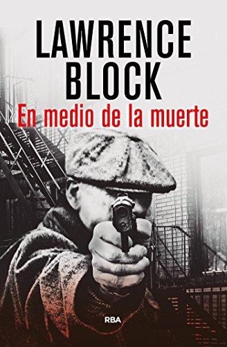 En medio de la muerte (NOVELA POLICÍACA) por Lawrence Block