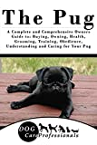 The Pug: A Complete and Comprehensive Owners Guide to: Buying, Owning, Health, Grooming, Training, Obedience, Understanding and Caring for Your Pug (The ... Caring for a Dog from a Puppy to Old Age)