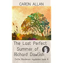 The Last Perfect Summer of Richard Dawlish: Dottie Manderson mysteries: Book 4